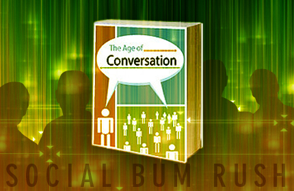 The Age of Conversation Social Bum Rush